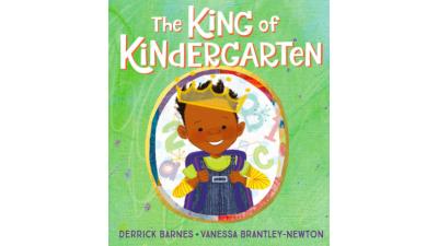 King of Kindergarten by Derrick Barnes
