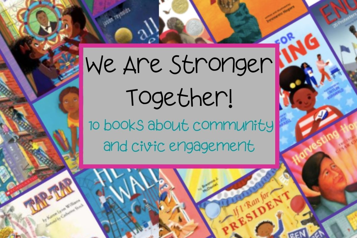 We Are Stronger Together! 10 Books About Community And Civic Engagement