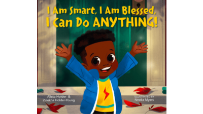 I Am Smart, I Am Blessed, I Can Do Anything by Alissa Holder & Zulekha Holder-Young