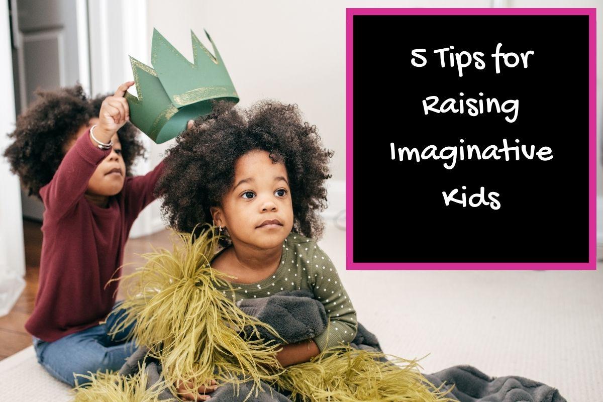5 Tips for Raising Imaginative Kids