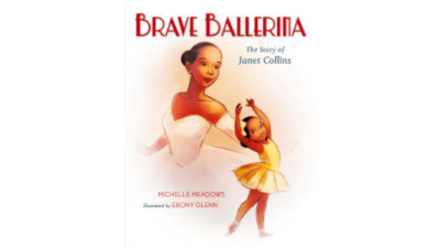 Brave Ballerina: The Story of Janet Collins by Michelle Meadows and Ebony Glenn