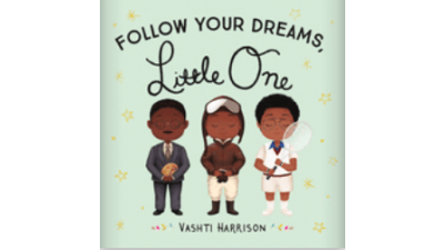 Follow Your Dreams Little One  by Vashti Harrison