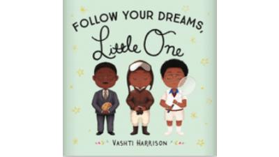 Follow Your Dreams Little One  by Vashti Harrison...