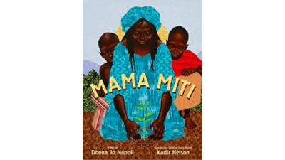 Mama Miti: Wangari Maathai and the Trees of Kenya...