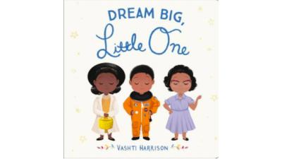 Dream Big, Little One by Vashti Harrison (board book)