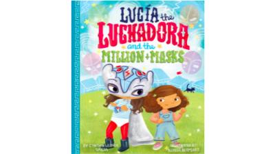 Lucia Luchadora and the Million Masks by Cynthia Lenor Garza