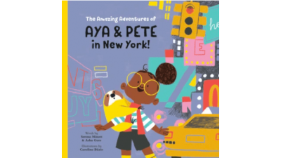 The Amazing Adventures of Aya and Pete in New York by Asha Gore & Serena Minot