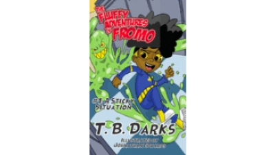 The Fluffy Adventures of Fromo: A Sticky Situation by T.B. Darks
