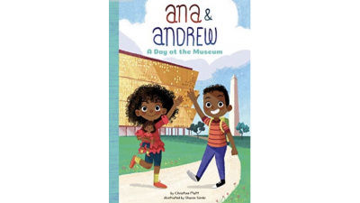 Ana & Andrew: A Day at the Museum by Christine A. Platt