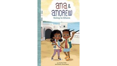 Ana & Andrew: Going to Ghana by Christine Platt
