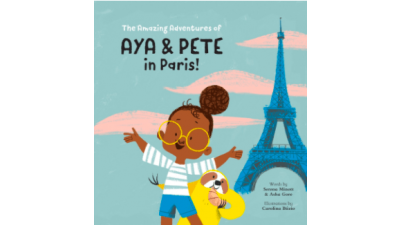 The Amazing Adventures of Aya and Pete in Paris by Asha Gore & Serena Minot