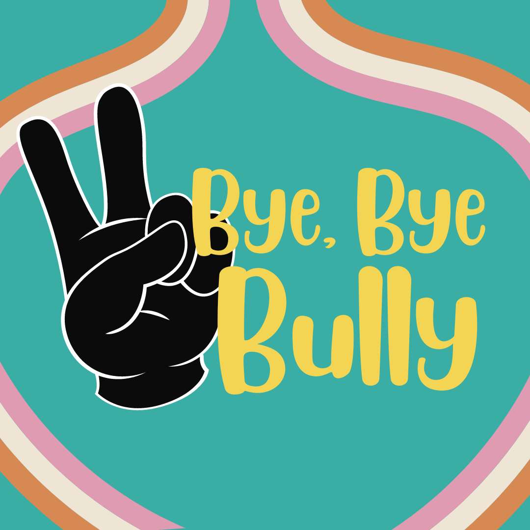 Bye Bye Bully!