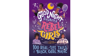 Good Night Stories for Rebel Girls: 100 Real-Life Tales of Black Girl Magic by Jestine Ware, Sonja Thomas, Lilly Workneh & Cashawn Thomas